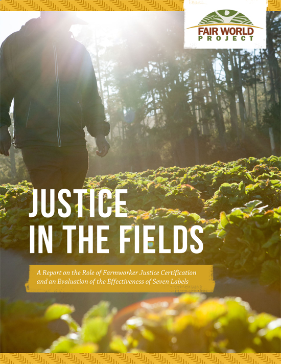 Justice In The Fields: A Report on the Role of Farmworker Justice Certification and an Evaluation of the Effectiveness of Seven Labels