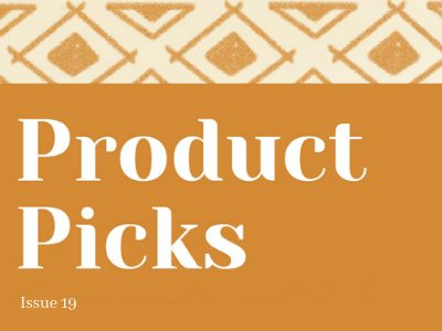 Issue 19 Product Picks from Fair World Project Staff
